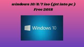 windows10/8/7 iso (get into pc ) Free 2018