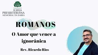 O Amor que vence a ignorância - Romanos 14. 1-4 I Rev. Ricardo Rios