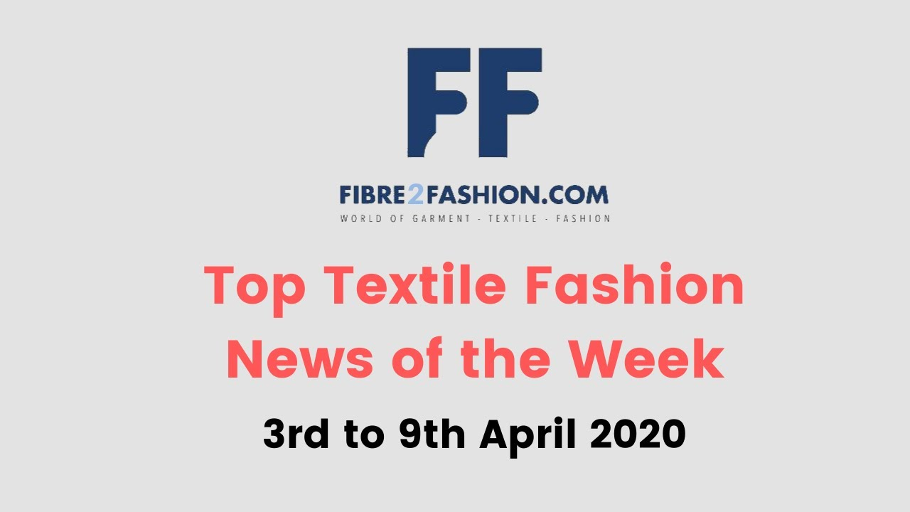 Top Textile & Fashion News of the Week | 3rd to 9th April 2020