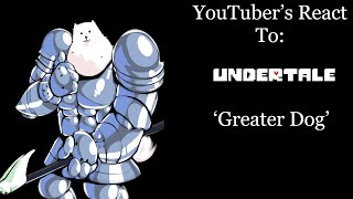 youtubers react to greater dog undertale