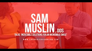 Sam Muslin, DDS Talks 'Incredible Solutions For An Incredible Smile'