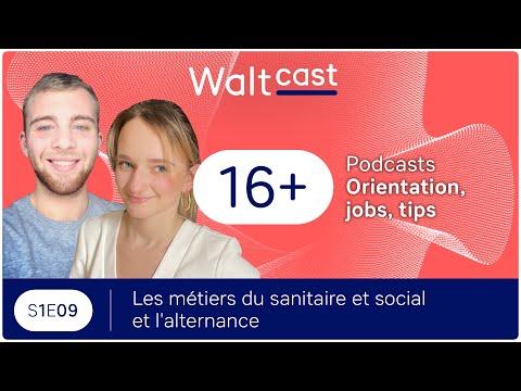 Les métiers du sanitaire et social & l'alternance - WALTCAST # 09