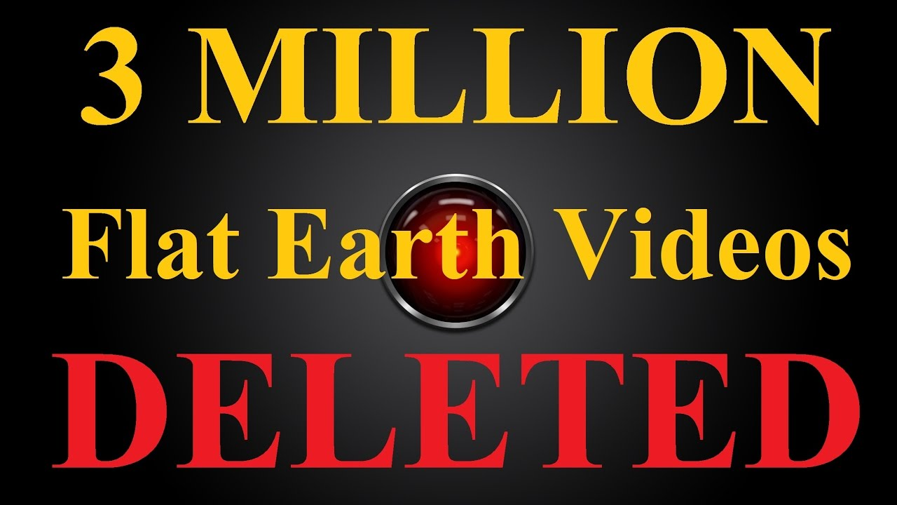 98192737899 3 MILLION Flat Earth video results deleted from Youtube in ONE NIGHT ...