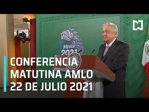 AMLO Conferencia Hoy / 22 de Julio 2021