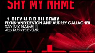 Flynn & Denton and Audrey Gallagher - Say My Name (Alex M.O.R.P.H. Remix)