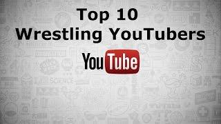top 10 wrestling youtubers