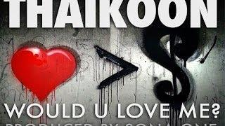 Thaikoon - Would U Love Me? [Official Audio + Lyrics]