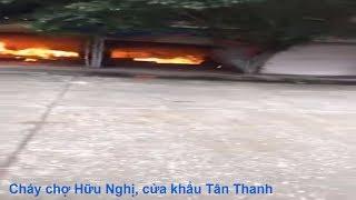 Cháy chợ Hữu Nghị, cửa khẩu Tân Thanh, huyện Văn Lãng, Lạng Sơn (Phần 3)