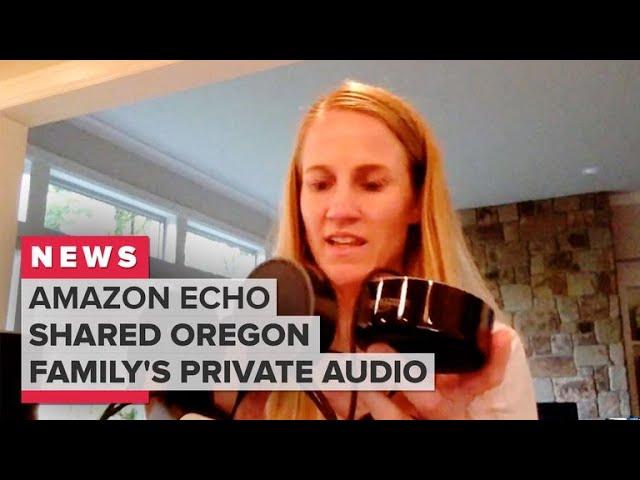 Amazon Echo shared Oregon family's private audio Amazon confirms! - WATCH!