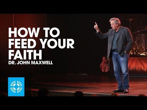 How To Feed Your Faith | John Maxwell