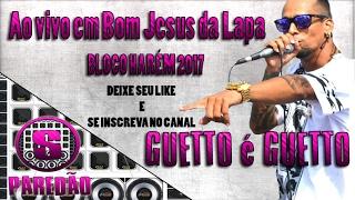 GUETTO É GUETTO 2017 - AO VIVO EM BOM JESUS DA LAPA - MARÇO 2017