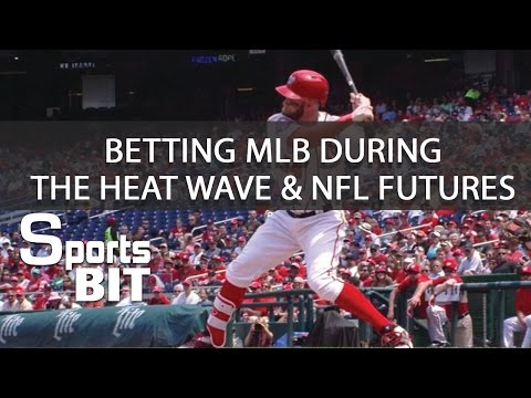 Sports BIT: Betting MLB During the Heat Wave & NFL Futures