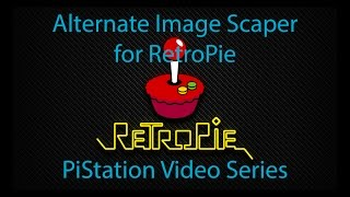 Alternate Image Scaper for RetroPie- PiStation Video Series #6