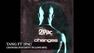 Tang ft 2Pac - Changes (Naughty In-Laws Mix)
