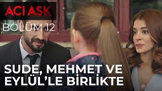 Sude, Mehmet ve Eylül ile Birlikte Yemek Yiyor - Acı Aşk 12. Bölüm