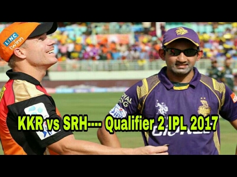 IPL 2017: Playoffs Match KKR vs SRH----Qualifier 2| Kolkata knight riders vs Sunrises Hyderabad.