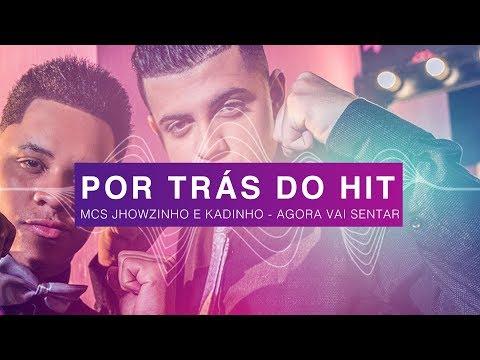 Por Trás do Hit: MCs Jhowzinho & Kadinho - Agora Vai Sentar
