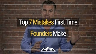 The Top 7 Mistakes First Time Software Founders Make