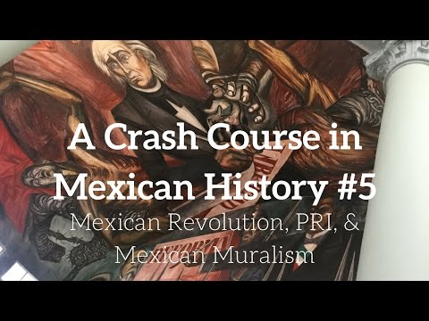 A Crash Course in Mexican History #5: Mexican Revolution, PRI, & Mexican Muralism