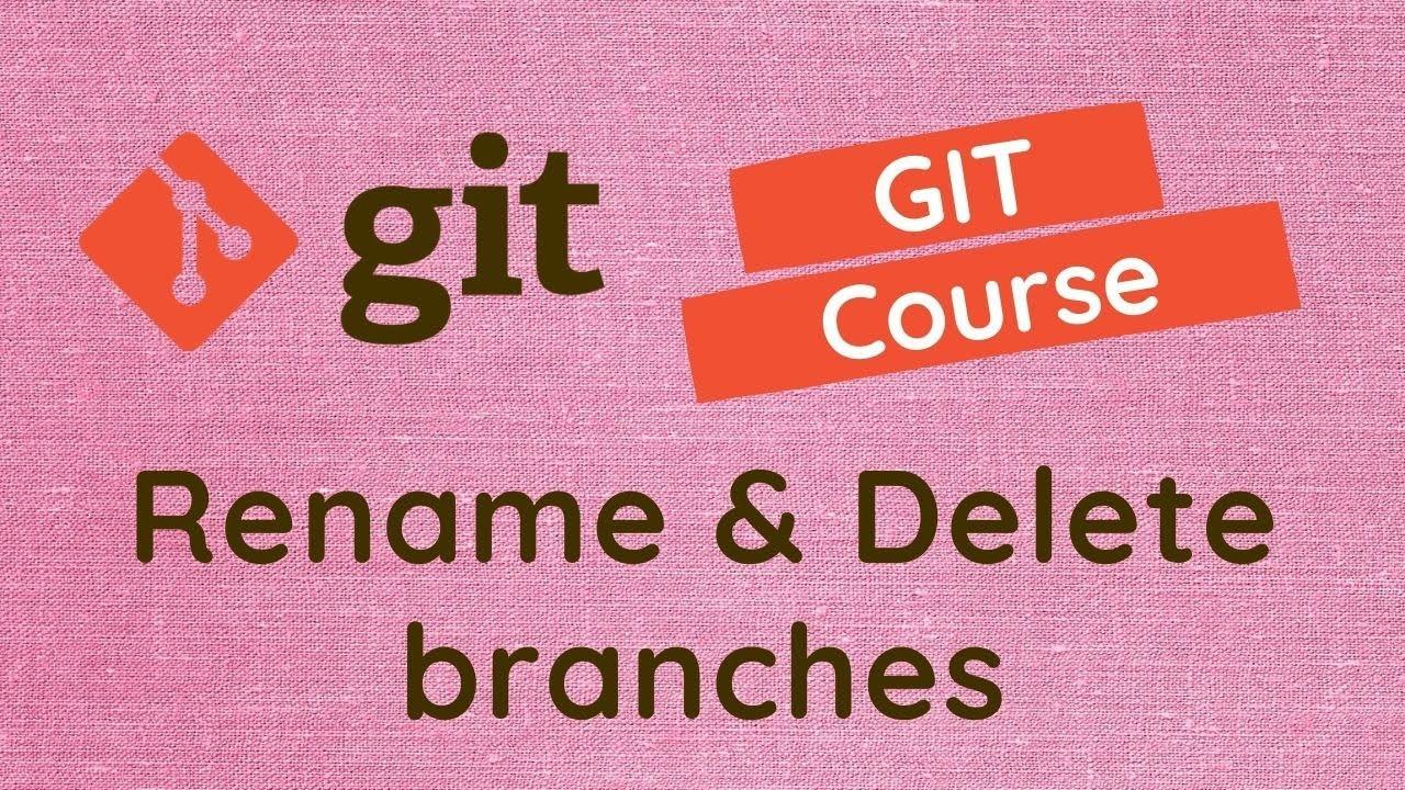 Rename & Delete Branch using Git Branch -m & The -d Commands - #13