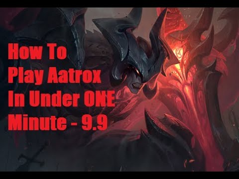 HOW TO PLAY AATROX IN UNDER 1 MINUTE - KnuttyExpress