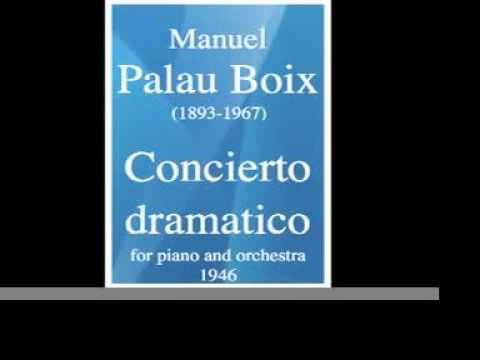Manuel Palau Boix (1893-1967) : Concierto dramatico, for piano and orchestra (1946 ; rev. c. 1954)