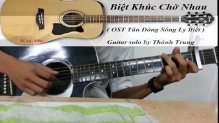 [Triệu Vy ft Đan Trường] Biệt Khúc Chờ Nhau (OST Tân dòng sông ly biệt) [Guitar solo] [Tab C]