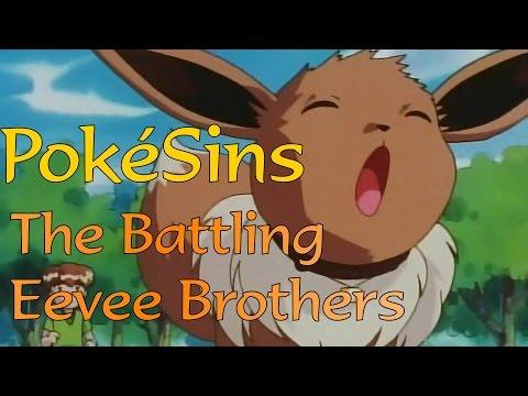 PokéSins Ep40: The Battling Eevee Brothers