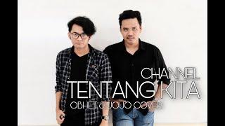 CHANNEL - TENTANG KITA OBHET & JOJO COVER #JANGANBAPER
