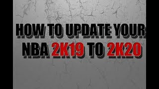 HOW TO UPDATE YOUR NBA 2K19 TO NBA 2K20