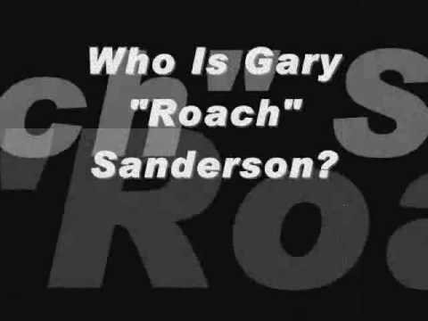 "Who Is Gary ""Roach"" Sanderson?"