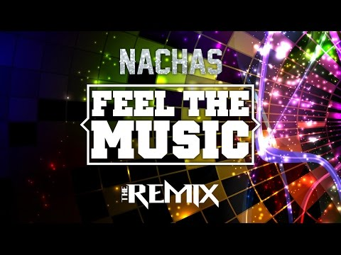 NACHAS - Feel The Music - The Remix