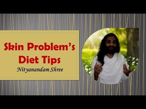 Skin Problems Diet Tips | Diet Secrets for all Skin Related Problems by Nityanandam Shree