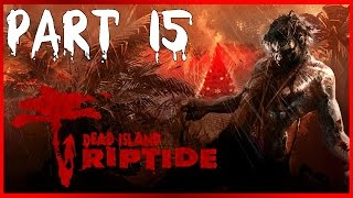 Dead Island Riptide - Part 15 - PRISONER FURY!!! (Let
