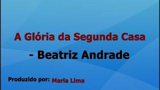 A Glória da Segunda Casa - Beatriz Andrade playback com letra
