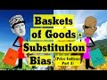 Baskets of Goods & Substitution Bias (Price Indices #3)