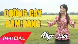 Đường Cày Đảm Đang - Ngọc Lan | Nhạc Cách Mạng [Official MV HD]