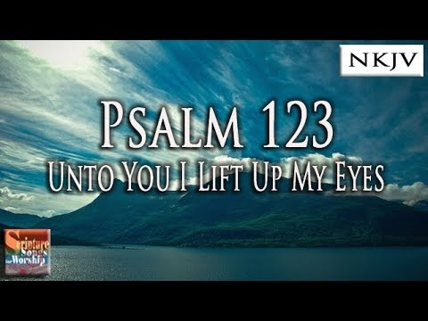 Psalm 123 Song Unto You I Lift Up My Eyes Christian Scripture Praise Worship  with Lyrics