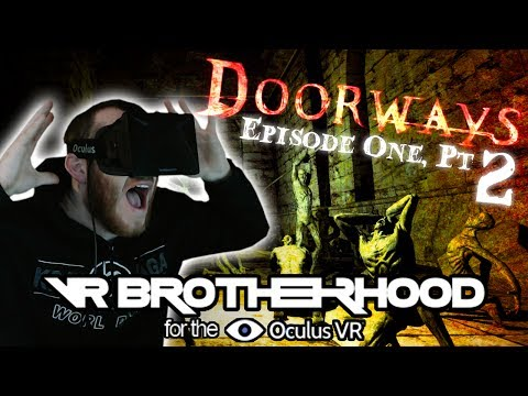 Doorways Enter at your own Peril - Episode One pt 2 - on the Oculus RIFT