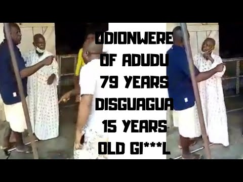 ODIONWERE OF ABUDU 79 YEARS OLD  BENIN MAN DISGUAGUA 15 YEARS OLD GI🙉L WHAT A  SHAMELESS ACT
