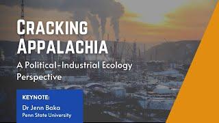 Cracking Appalachia - A Political-Industrial Ecology Perspective (Keynote: Jenn Baka)