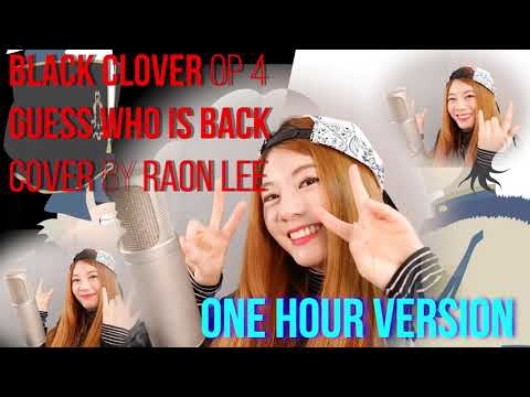 ONE HOUR | GUESS WHO IS BACK | BLACK CLOVER OP 4 | RAON LEE COVER