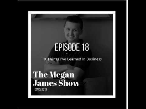 Episode 18 - 10 Things I've Learned In Business
