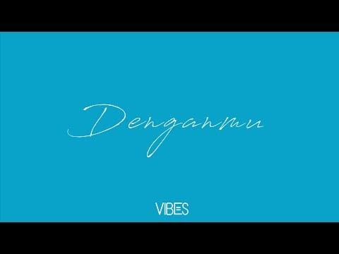 VIBES - Denganmu (Official Lyric Video)