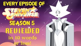 Every Episode of Steven Universe Season 5 Reviewed in 10 Words or Less!