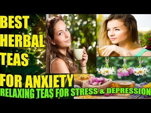 HERBS FOR ANXIETY: BEST HERBAL TEAS FOR STRESS And DEPRESSION & HOW TO TAKE THEM