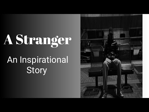 Motivational And Inspiring Story of a STRANGER