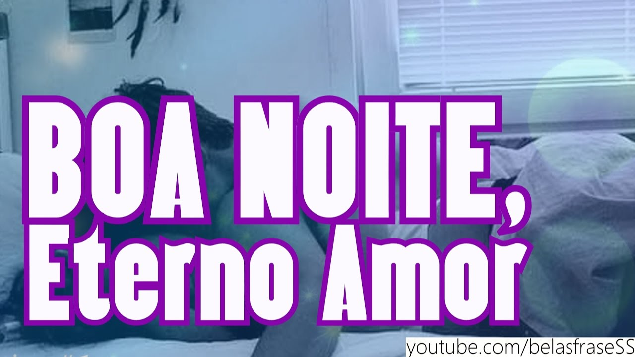 Frases Boa Noite Meu Eterno Amor Youtube