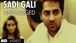 Sadi Gali Aaja Nautanki Saala (Unplugged) Full Video Song ★ Ayushmann Khurrana, Pooja Salvi