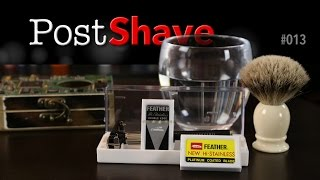 Post Shave 013: Feather Blades, Water Temperature and Over-Lathering